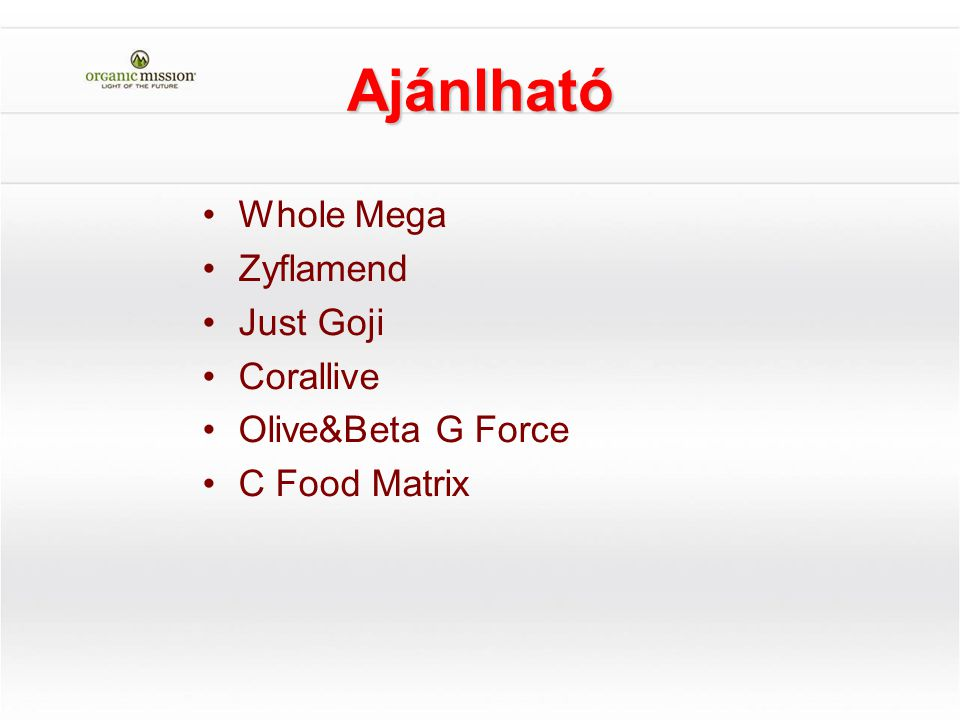 Ajánlható Whole Mega Zyflamend Just Goji Corallive Olive&Beta G Force C Food Matrix