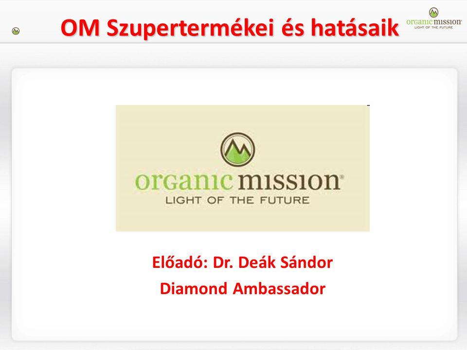 OM Szupertermékei és hatásaik Előadó: Dr. Deák Sándor Diamond Ambassador