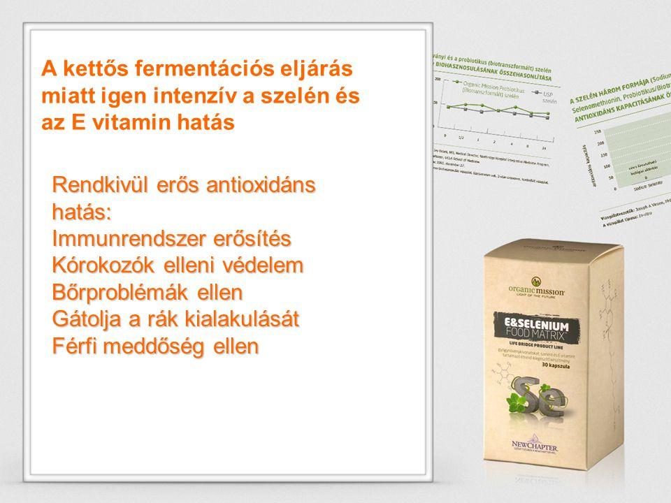 A kettős fermentációs eljárás miatt igen intenzív a szelén és az E vitamin hatás Rendkivül erős antioxidáns hatás: Immunrendszer erősítés Kórokozók el