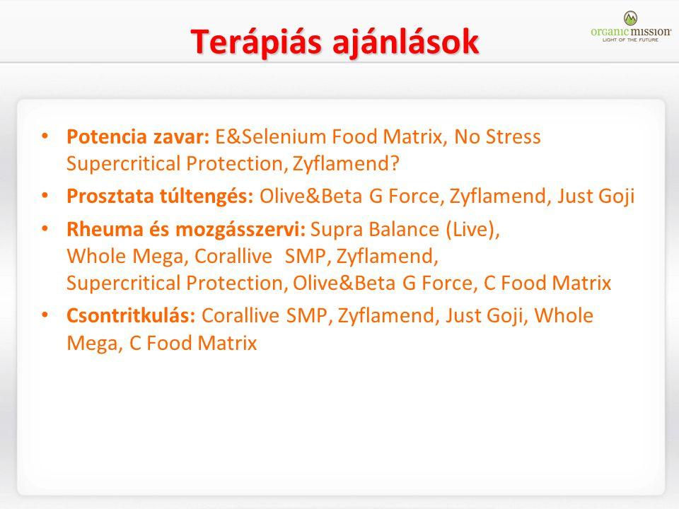 Terápiás ajánlások Potencia zavar: E&Selenium Food Matrix, No Stress Supercritical Protection, Zyflamend? Prosztata túltengés: Olive&Beta G Force, Zyf