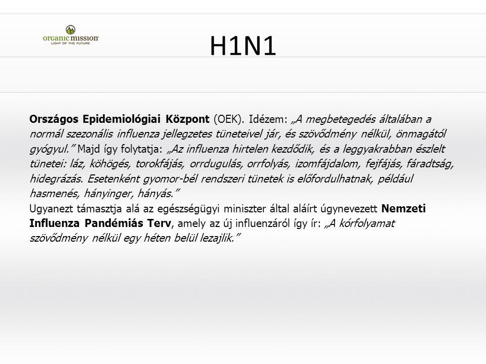 """H1N1 Országos Epidemiológiai Központ (OEK). Idézem: """"A megbetegedés általában a normál szezonális influenza jellegzetes tüneteivel jár, és szövődmény"""