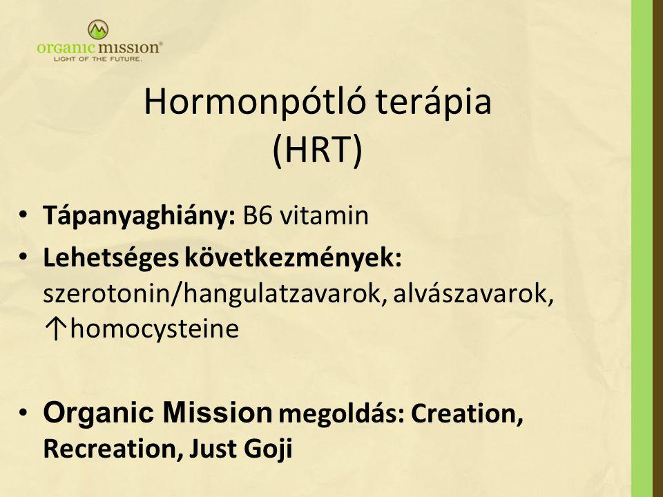 Hormonpótló terápia (HRT) Tápanyaghiány: B6 vitamin Lehetséges következmények: szerotonin/hangulatzavarok, alvászavarok, ↑homocysteine Organic Mission