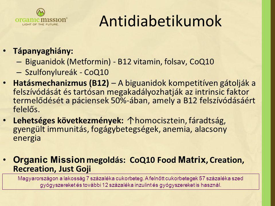 Antidiabetikumok Tápanyaghiány: – Biguanidok (Metformin) - B12 vitamin, folsav, CoQ10 – Szulfonylureák - CoQ10 Hatásmechanizmus (B12) – A biguanidok k