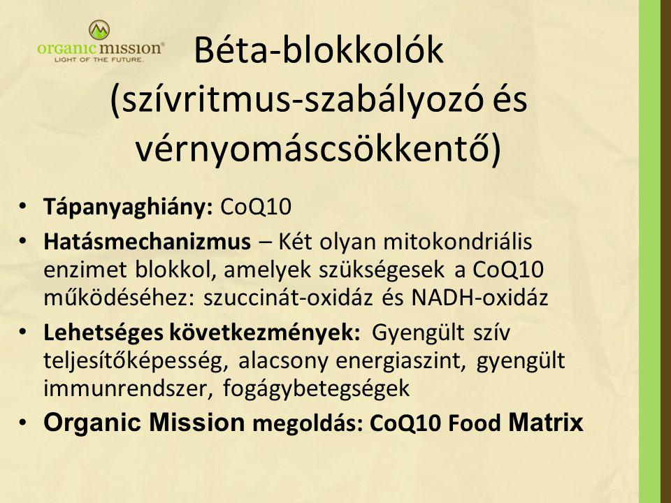 Béta-blokkolók (szívritmus-szabályozó és vérnyomáscsökkentő) Tápanyaghiány: CoQ10 Hatásmechanizmus – Két olyan mitokondriális enzimet blokkol, amelyek