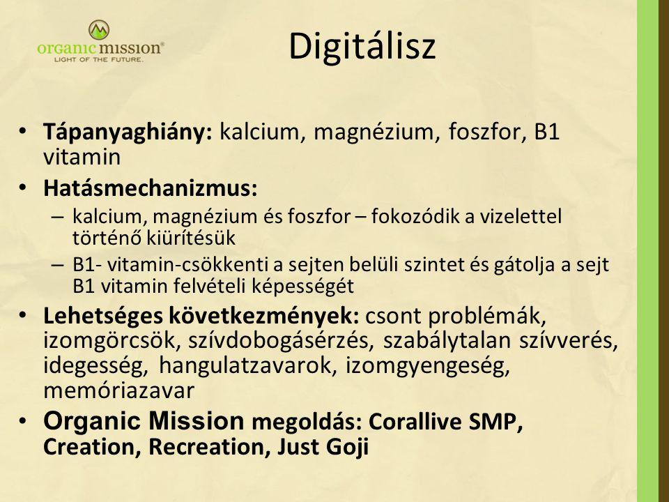 Digitálisz Tápanyaghiány: kalcium, magnézium, foszfor, B1 vitamin Hatásmechanizmus: – kalcium, magnézium és foszfor – fokozódik a vizelettel történő k