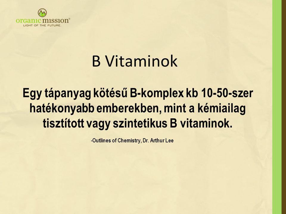 B Vitaminok Egy tápanyag kötésű B-komplex kb 10-50-szer hatékonyabb emberekben, mint a kémiailag tisztított vagy szintetikus B vitaminok. -Outlines of