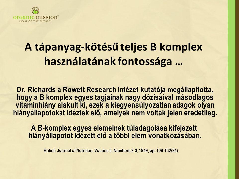 A tápanyag-kötésű teljes B komplex használatának fontossága … Dr. Richards a Rowett Research Intézet kutatója megállapította, hogy a B komplex egyes t