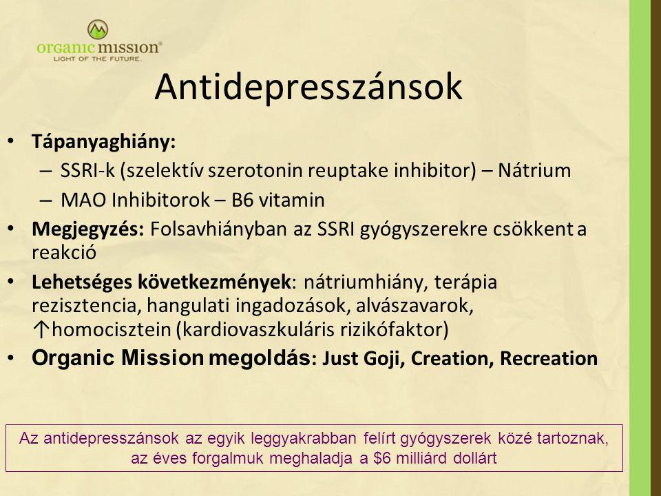 Antidepresszánsok Tápanyaghiány: – SSRI-k (szelektív szerotonin reuptake inhibitor) – Nátrium – MAO Inhibitorok – B6 vitamin Megjegyzés: Folsavhiányba