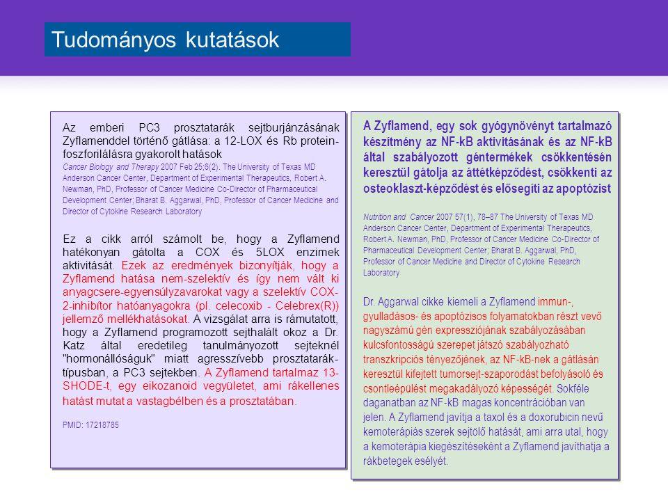 Az emberi PC3 prosztatarák sejtburjánzásának Zyflamenddel történő gátlása: a 12-LOX és Rb protein- foszforilálásra gyakorolt hatások Cancer Biology and Therapy 2007 Feb 25;6(2).