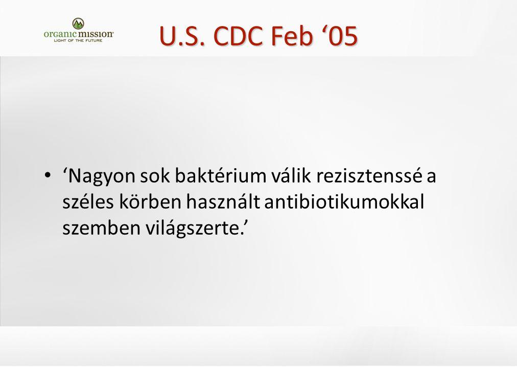 U.S. CDC Feb '05 'Nagyon sok baktérium válik rezisztenssé a széles körben használt antibiotikumokkal szemben világszerte.'