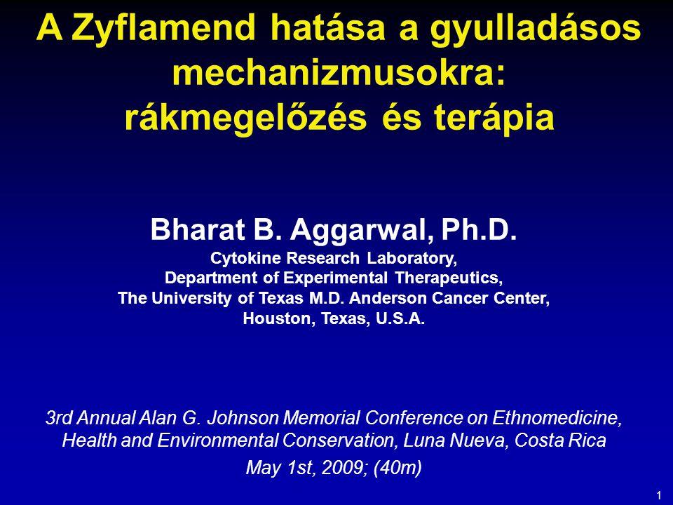 A Zyflamend hatása a gyulladásos mechanizmusokra: rákmegelőzés és terápia Bharat B. Aggarwal, Ph.D. Cytokine Research Laboratory, Department of Experi