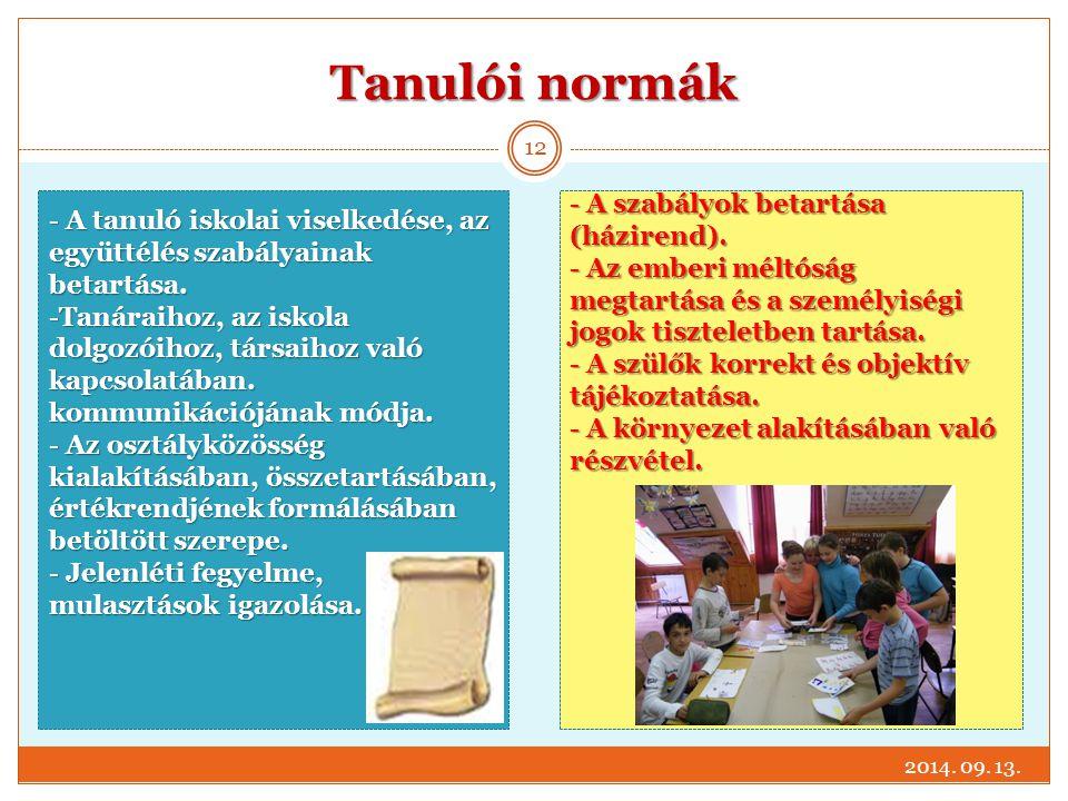 Tanulói normák 2014. 09. 13. 12 - A tanuló iskolai viselkedése, az együttélés szabályainak betartása. -Tanáraihoz, az iskola dolgozóihoz, társaihoz va
