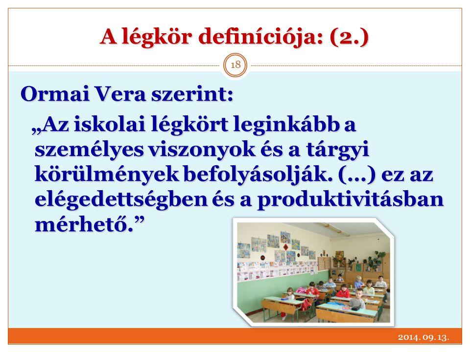 """A légkör definíciója: (2.) 2014. 09. 13. 18 Ormai Vera szerint: """"Az iskolai légkört leginkább a személyes viszonyok és a tárgyi körülmények befolyásol"""