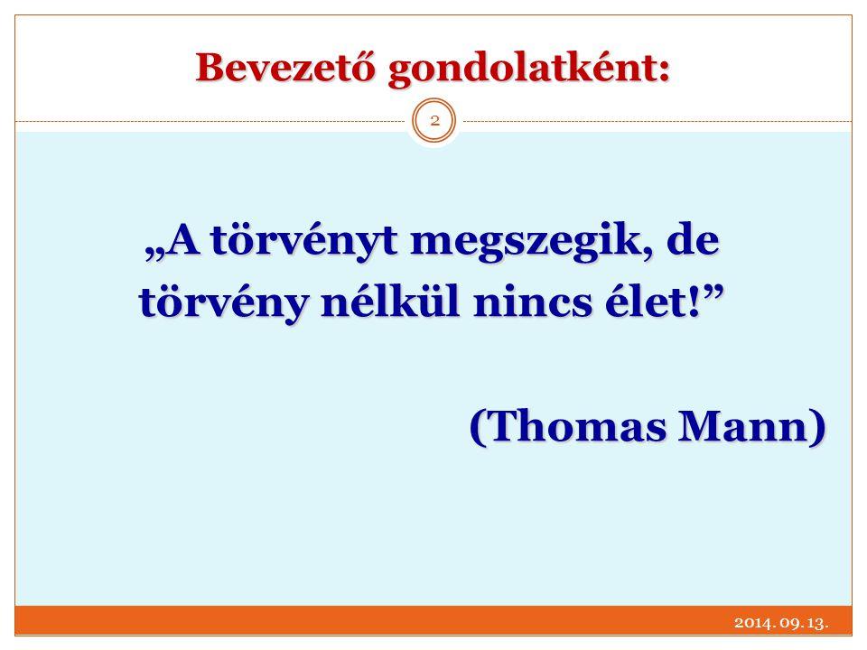 """Bevezető gondolatként: 2014. 09. 13. 2 """"A törvényt megszegik, de törvény nélkül nincs élet!"""" (Thomas Mann)"""