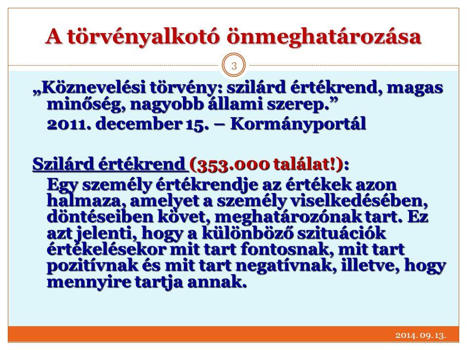 """A törvényalkotó önmeghatározása 2014. 09. 13. 3 """"Köznevelési törvény: szilárd értékrend, magas minőség, nagyobb állami szerep."""" 2011. december 15. – K"""