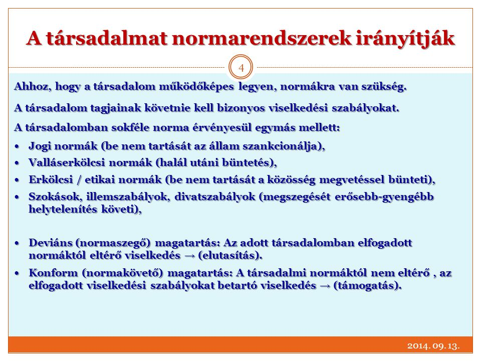 A társadalmat normarendszerek irányítják 2014. 09. 13. 4 Ahhoz, hogy a társadalom működőképes legyen, normákra van szükség. A társadalom tagjainak köv