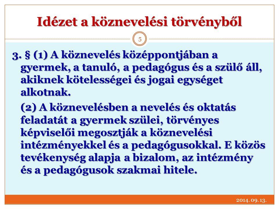 Idézet a köznevelési törvényből 2014. 09. 13. 5 3. § (1) A köznevelés középpontjában a gyermek, a tanuló, a pedagógus és a szülő áll, akiknek köteless