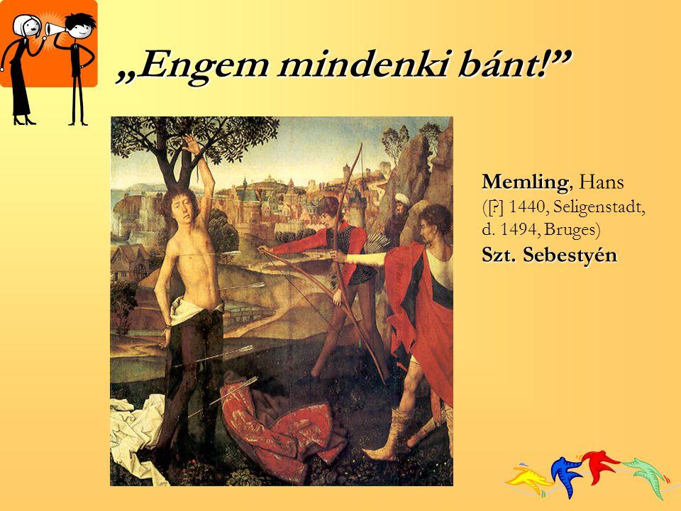 """""""Engem mindenki bánt!"""" Memling Memling, Hans ([?] 1440, Seligenstadt, d. 1494, Bruges) Szt. Sebestyén"""