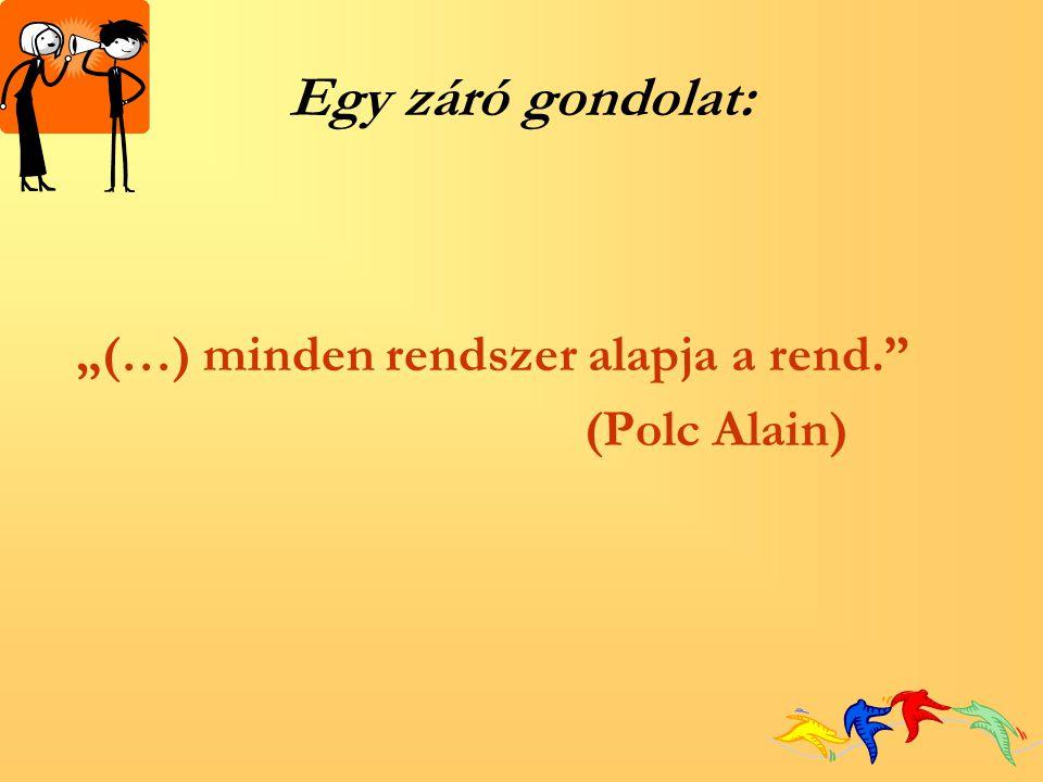 """Egy záró gondolat: """"(…) minden rendszer alapja a rend."""" (Polc Alain)"""