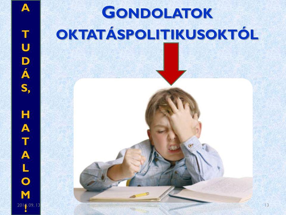 G ONDOLATOK OKTATÁSPOLITIKUSOKTÓL ATUDÁS,HATALOM! 2014. 09. 13.13