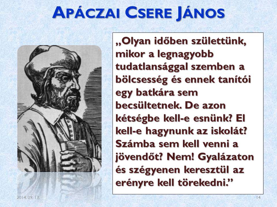 """A PÁCZAI C SERE J ÁNOS """"Olyan időben születtünk, mikor a legnagyobb tudatlansággal szemben a bölcsesség és ennek tanítói egy batkára sem becsültetnek."""