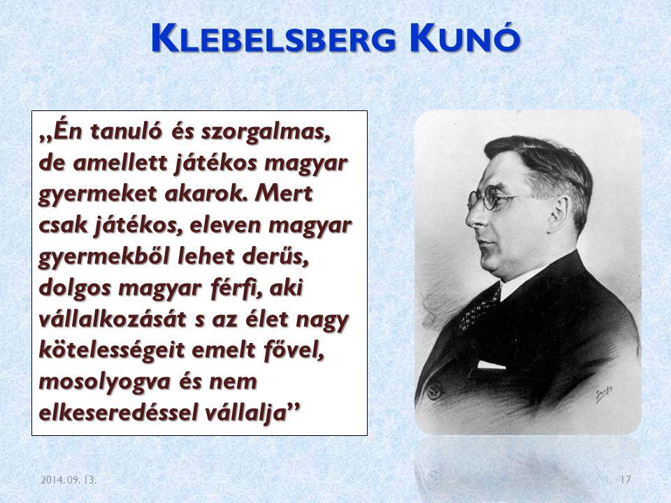 """K LEBELSBERG K UNÓ """"Én tanuló és szorgalmas, de amellett játékos magyar gyermeket akarok. Mert csak játékos, eleven magyar gyermekből lehet derűs, dol"""
