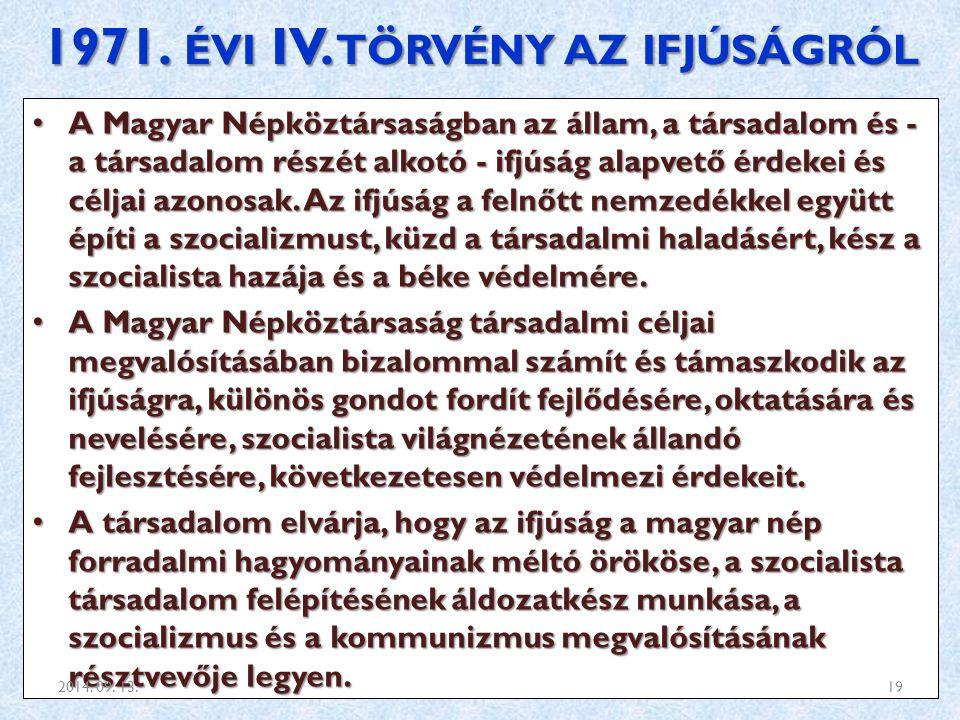1971. ÉVI IV. TÖRVÉNY AZ IFJÚSÁGRÓL A Magyar Népköztársaságban az állam, a társadalom és - a társadalom részét alkotó - ifjúság alapvető érdekei és cé