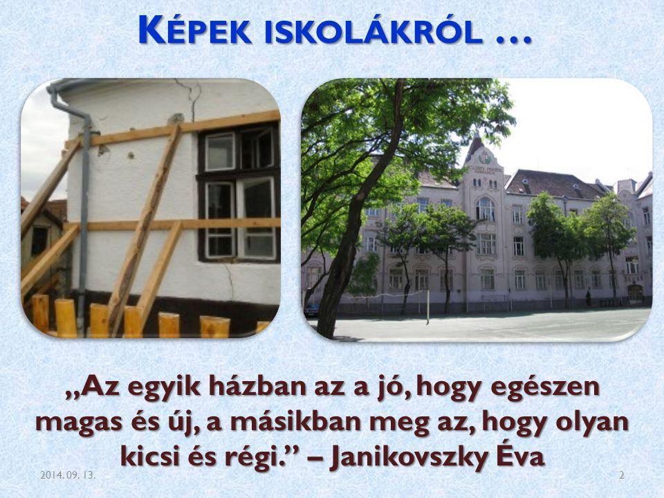 """K ÉPEK ISKOLÁKRÓL … """"Az egyik házban az a jó, hogy egészen magas és új, a másikban meg az, hogy olyan kicsi és régi. – Janikovszky Éva 2014."""