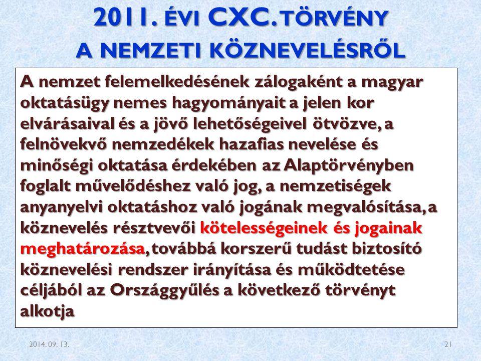 2011. ÉVI CXC. TÖRVÉNY A NEMZETI KÖZNEVELÉSRŐL A nemzet felemelkedésének zálogaként a magyar oktatásügy nemes hagyományait a jelen kor elvárásaival és