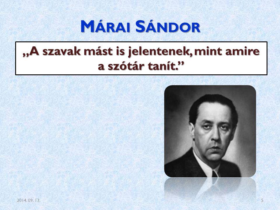 """M ÁRAI S ÁNDOR """"A szavak mást is jelentenek, mint amire a szótár tanít."""" 2014. 09. 13.5"""