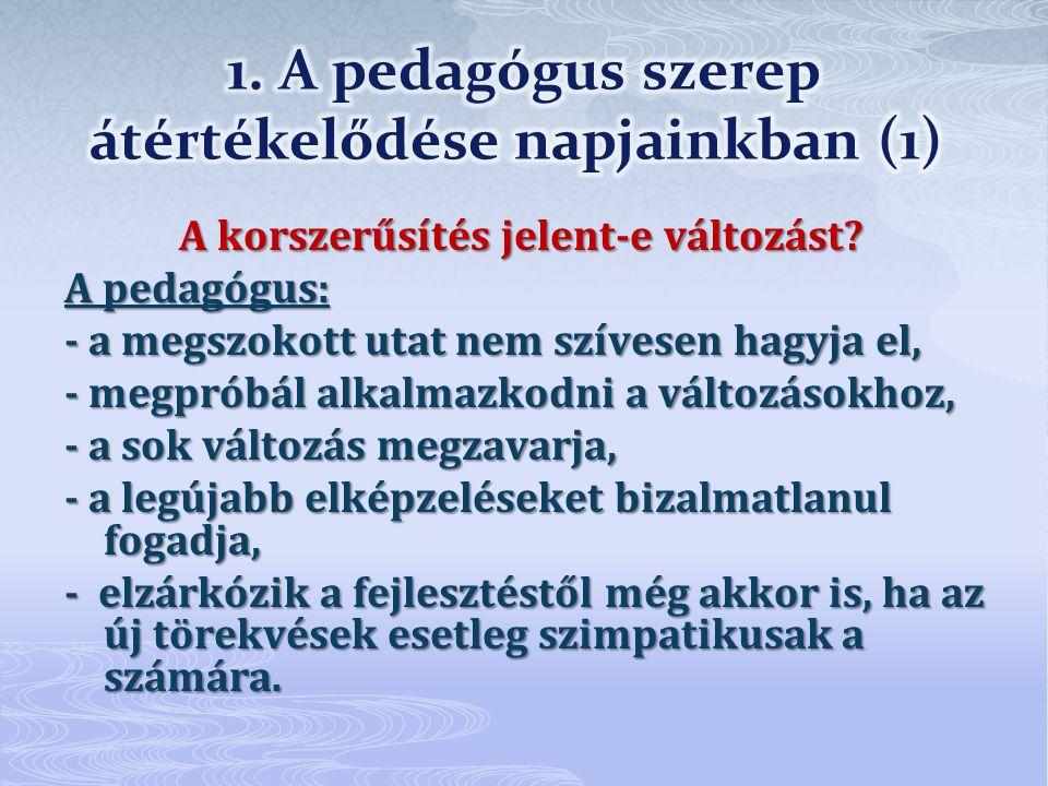 """Új szerep: - pedagógiai, pszichológiai ismeretek folyamatos megújítása, a szakmai ismeretek naprakészsége, - a tanítványai személyiségének komplex ismerete és fejlesztése, - """"emberként viselkedjen, - jó tanár-diák kapcsolat, (nem kell játszani az erős kezű tanárt) (nem kell játszani az erős kezű tanárt) - a kapcsolatot a nyíltság, az őszinteség és az átláthatóság jellemezze, - törődéssel forduljon tanítványai és kollégái felé - hagyja a másikat fejlődni."""
