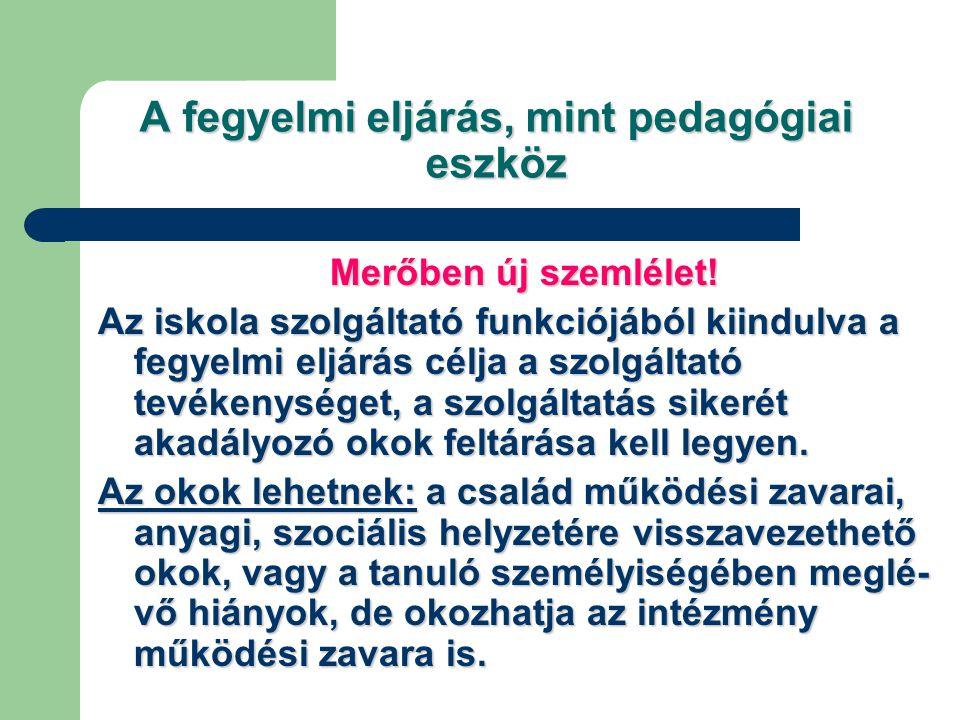 A fegyelmi eljárás, mint pedagógiai eszköz Merőben új szemlélet! Az iskola szolgáltató funkciójából kiindulva a fegyelmi eljárás célja a szolgáltató t
