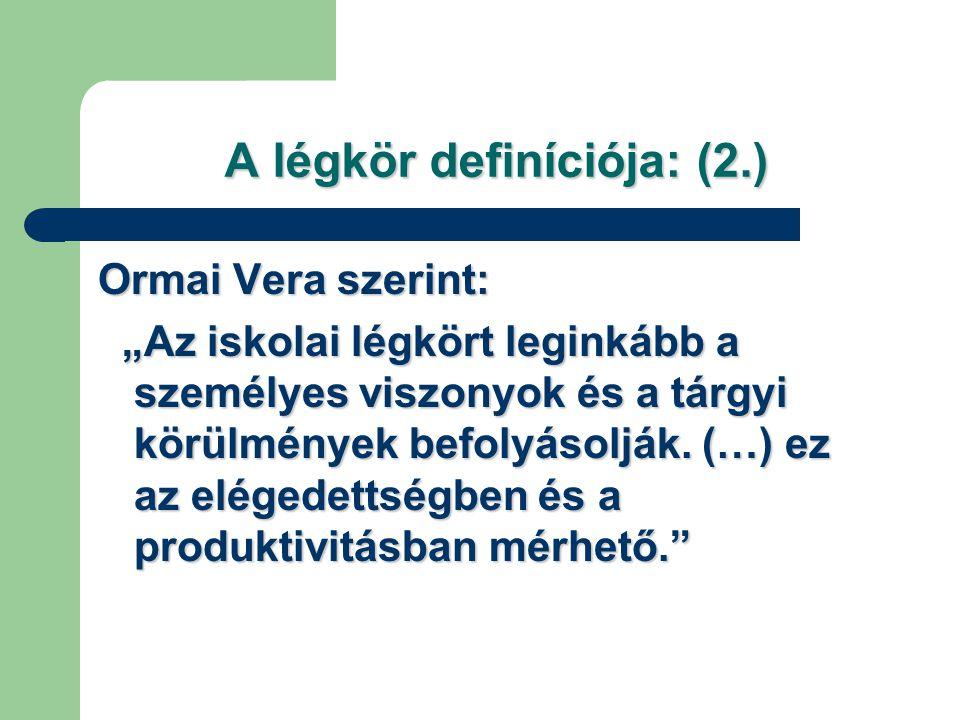 """A légkör definíciója: (2.) Ormai Vera szerint: """"Az iskolai légkört leginkább a személyes viszonyok és a tárgyi körülmények befolyásolják. (…) ez az el"""