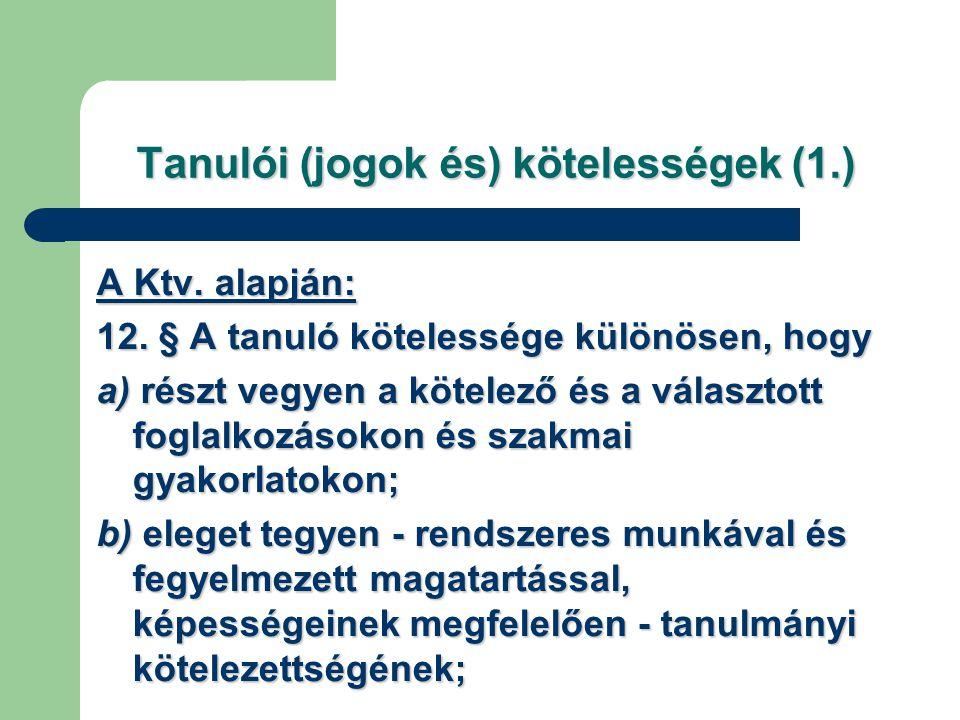 Tanulói (jogok és) kötelességek (1.) A Ktv. alapján: 12. § A tanuló kötelessége különösen, hogy a) részt vegyen a kötelező és a választott foglalkozás
