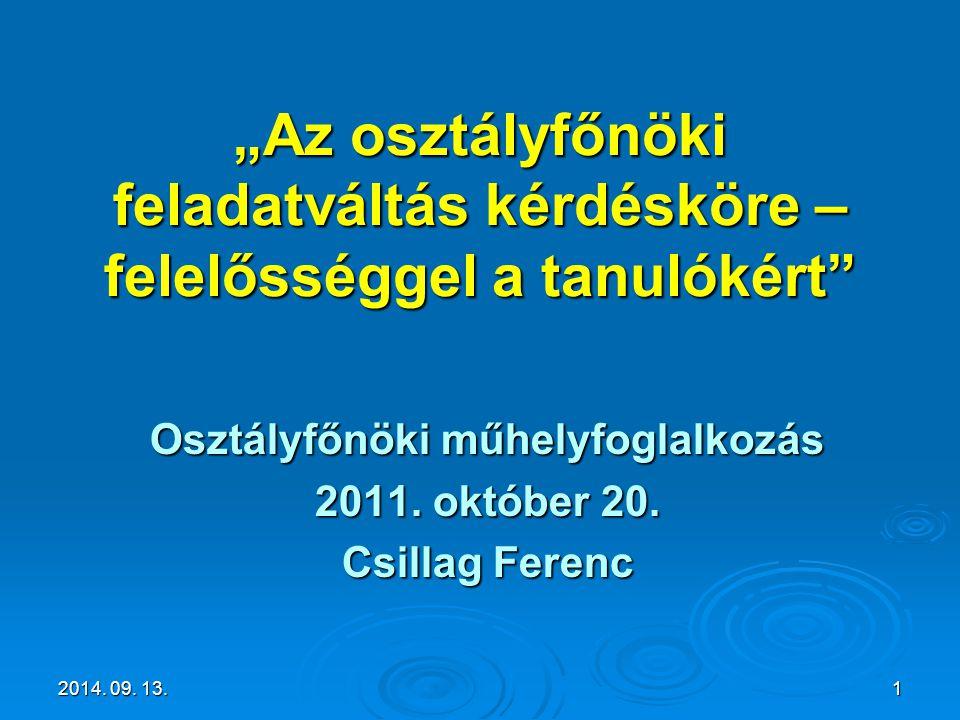 """""""Az osztályfőnöki feladatváltás kérdésköre – felelősséggel a tanulókért"""" Osztályfőnöki műhelyfoglalkozás 2011. október 20. Csillag Ferenc 2014. 09. 13"""