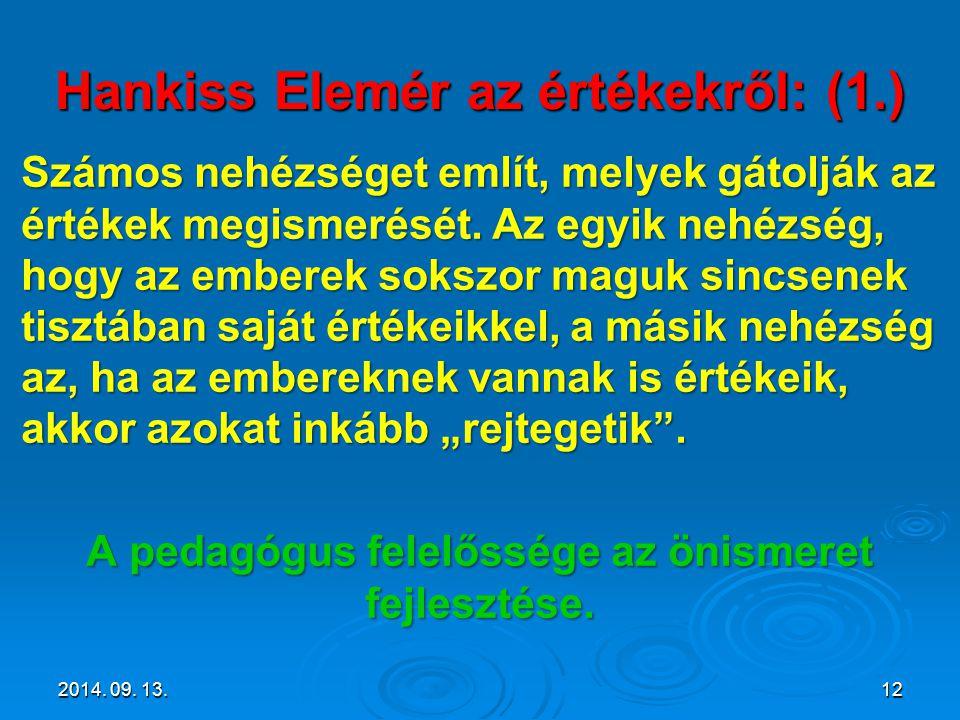 Hankiss Elemér az értékekről: (1.) Számos nehézséget említ, melyek gátolják az értékek megismerését. Az egyik nehézség, hogy az emberek sokszor maguk