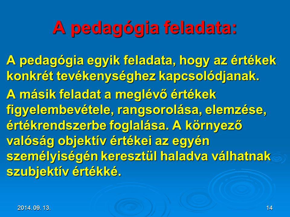 A pedagógia feladata: A pedagógia egyik feladata, hogy az értékek konkrét tevékenységhez kapcsolódjanak. A másik feladat a meglévő értékek figyelembev