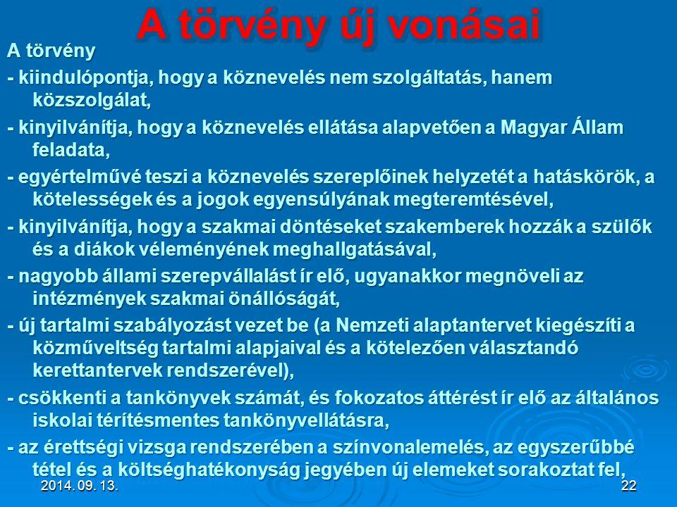 A törvény - kiindulópontja, hogy a köznevelés nem szolgáltatás, hanem közszolgálat, - kinyilvánítja, hogy a köznevelés ellátása alapvetően a Magyar Ál
