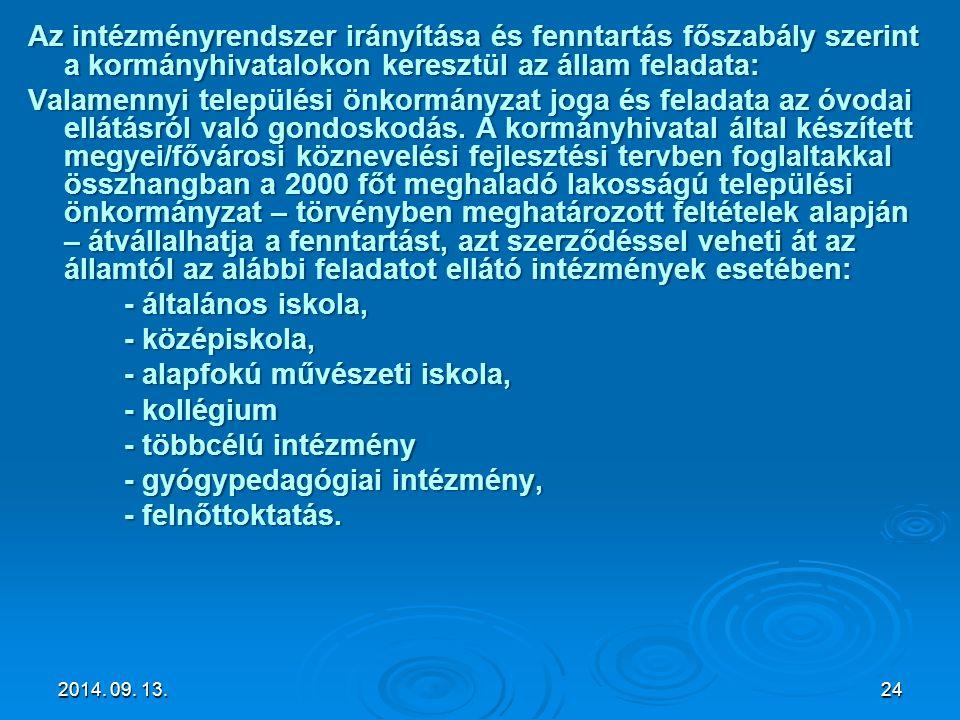 Az intézményrendszer irányítása és fenntartás főszabály szerint a kormányhivatalokon keresztül az állam feladata: Valamennyi települési önkormányzat j