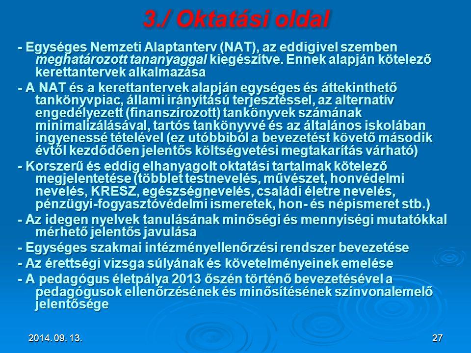 - Egységes Nemzeti Alaptanterv (NAT), az eddigivel szemben meghatározott tananyaggal kiegészítve. Ennek alapján kötelező kerettantervek alkalmazása -