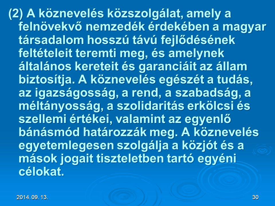 (2) A köznevelés közszolgálat, amely a felnövekvő nemzedék érdekében a magyar társadalom hosszú távú fejlődésének feltételeit teremti meg, és amelynek