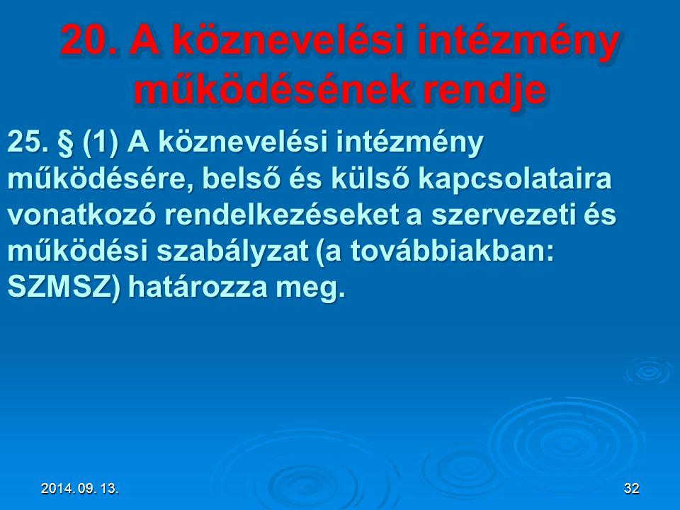 25. § (1) A köznevelési intézmény működésére, belső és külső kapcsolataira vonatkozó rendelkezéseket a szervezeti és működési szabályzat (a továbbiakb