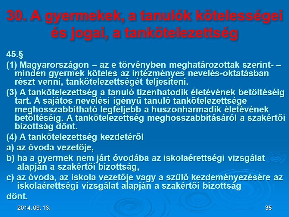 45.§ (1) Magyarországon – az e törvényben meghatározottak szerint- – minden gyermek köteles az intézményes nevelés-oktatásban részt venni, tanköteleze