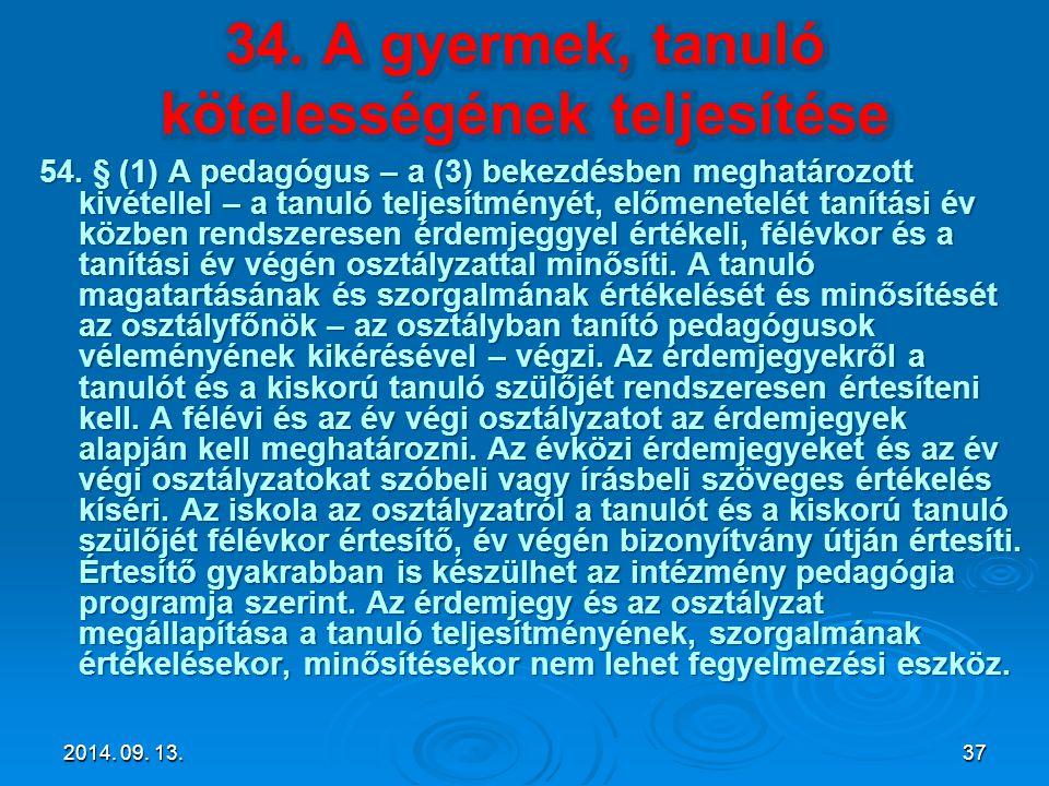 54. § (1) A pedagógus – a (3) bekezdésben meghatározott kivétellel – a tanuló teljesítményét, előmenetelét tanítási év közben rendszeresen érdemjeggye