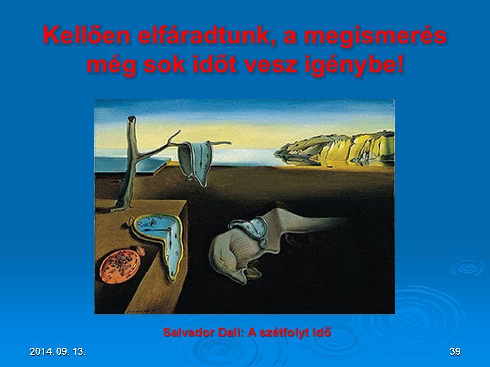 2014. 09. 13.2014. 09. 13.2014. 09. 13.39 Salvador Dali: A szétfolyt idő