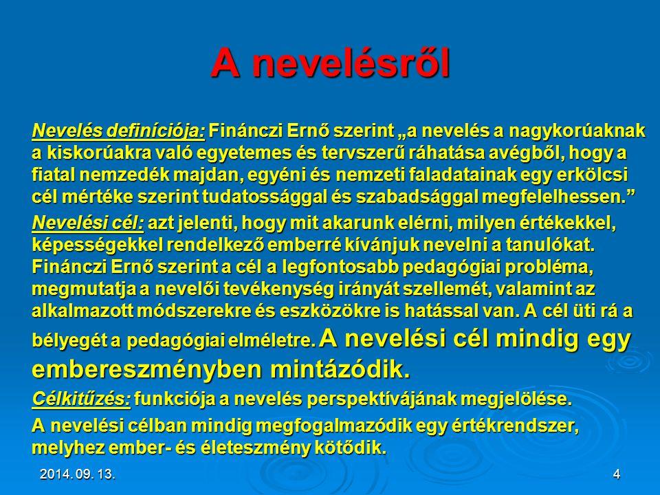 """A nevelésről Nevelés definíciója: Finánczi Ernő szerint """"a nevelés a nagykorúaknak a kiskorúakra való egyetemes és tervszerű ráhatása avégből, hogy a"""