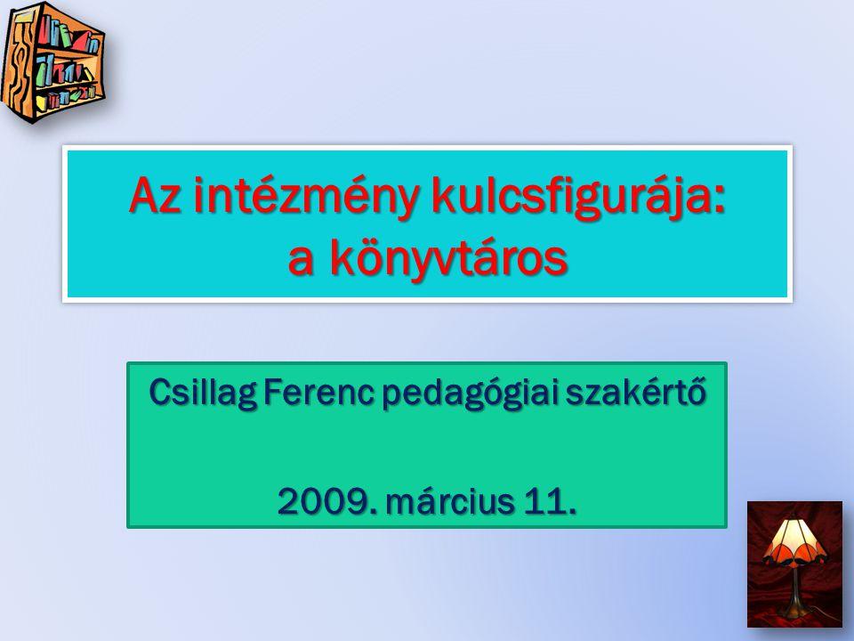 Az intézmény kulcsfigurája: a könyvtáros Csillag Ferenc pedagógiai szakértő 2009. március 11.