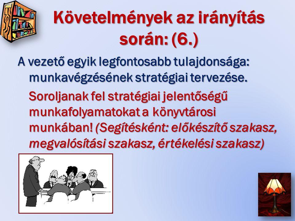 Követelmények az irányítás során: (6.) A vezető egyik legfontosabb tulajdonsága: munkavégzésének stratégiai tervezése.