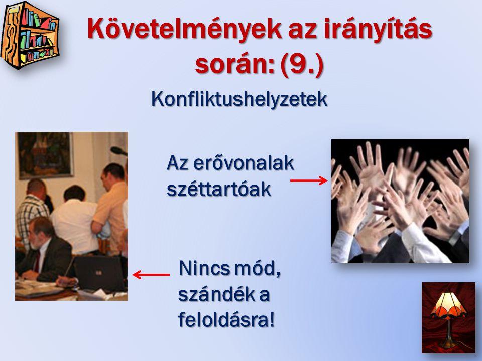 Követelmények az irányítás során: (9.) Konfliktushelyzetek Az erővonalak széttartóak Nincs mód, szándék a feloldásra!
