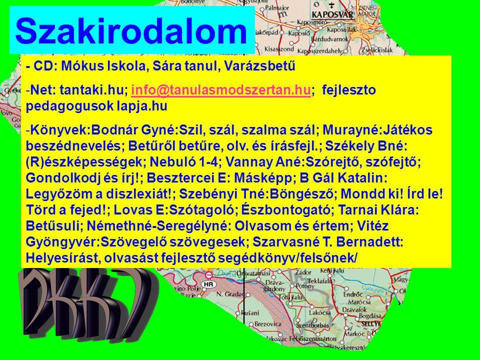 Szakirodalom - CD: Mókus Iskola, Sára tanul, Varázsbetű -Net: tantaki.hu; info@tanulasmodszertan.hu; fejleszto pedagogusok lapja.huinfo@tanulasmodszer